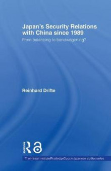 Japan's Security Relations with China Since 1989 av Reinhard Drifte (Heftet)