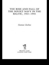 The Rise and Fall of the Soviet Navy in the Baltic 1921-1941 av Gunnar Aselius (Heftet)