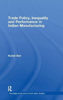 Trade Policy, Inequality and Performance in Indian Manufacturing av Kunal Sen (Innbundet)