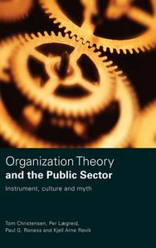 Organization Theory and the Public Sector av Tom Christensen, Per Lagrid, Paul G. Roness og Kjell Arne Rovik (Innbundet)