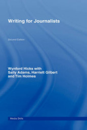 Writing for Journalists av Sally Adams, Harriett Gilbert, Wynford Hicks og Tim Holmes (Innbundet)