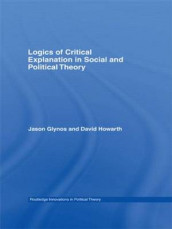 Logics of Critical Explanation in Social and Political Theory av Jason Glynos og David Howarth (Heftet)