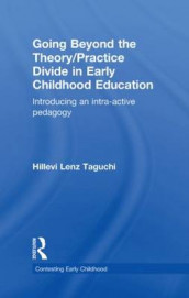 Going Beyond the Theory/Practice Divide in Early Childhood Education av Hillevi Lenz Taguchi (Innbundet)