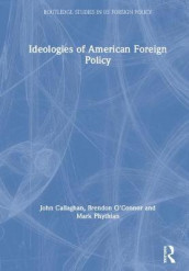 Ideologies of American Foreign Policy av John Callaghan, Brendon O'Connor og Mark Phythian (Innbundet)