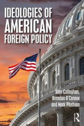 Ideologies of American Foreign Policy av John Callaghan, Brendon O'Connor og Mark Phythian (Heftet)