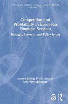 Competition and Profitability in European Financial Services av Morten Balling, Frank Lierman og Andy Mullineux (Heftet)