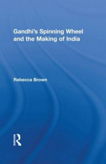 Gandhi's Spinning Wheel and the Making of India av Rebecca M. Brown (Innbundet)