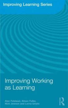 Improving Working as Learning av Alan Felstead, Alison Fuller, Nick Jewson og Lorna Unwin (Heftet)