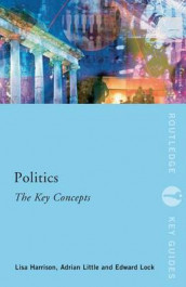 Politics: The Key Concepts av Lisa Harrison, Adrian Little og Ed Lock (Heftet)