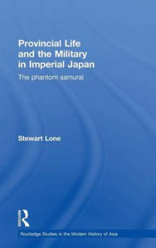 Provincial Life and the Military in Imperial Japan av Stewart Lone (Innbundet)