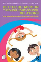 Better Behaviour through Home-School Relations av Gill Ellis, Nicola S. Morgan og Ken Reid (Heftet)
