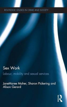 Sex Work: Labour, Mobility and Sexual Services av JaneMaree Maher, Sharon Pickering og Alison Gerard (Innbundet)