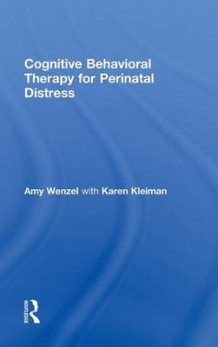 Cognitive Behavioral Therapy for Perinatal Distress av Amy Wenzel og Karen Kleiman (Innbundet)
