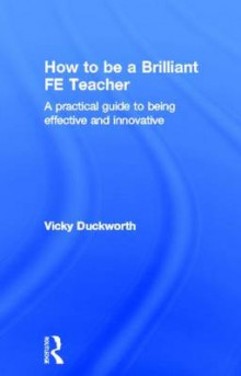 How to be a Brilliant FE Teacher av Vicky Duckworth og John Clarke (Innbundet)