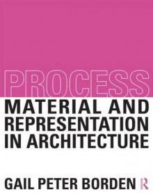 Process: Material and Representation in Architecture av Gail Peter Borden (Heftet)
