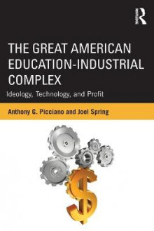 The Great American Education-industrial Complex av Anthony G. Picciano og Joel Spring (Heftet)