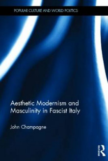 Aesthetic Modernism and Masculinity in Fascist Italy av John Champagne (Innbundet)