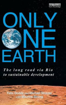 Only One Earth av Felix Dodds, Michael Strauss og with Maurice F. Strong (Innbundet)