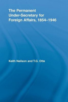 The Permanent Under-Secretary for Foreign Affairs, 1854-1946 av Professor Keith Neilson og Thomas G. Otte (Heftet)