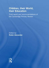 Children, their World, their Education av Robin Alexander, Michael Armstrong, Julia Flutter, Linda Hargreaves, Wynne Harlen, David Harrison, Elizabeth Hartley-Brewer, Ruth Kershner, John MacBeath og Berry Mayall (Innbundet)