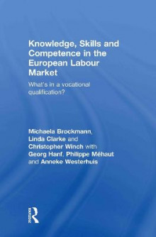 Knowledge, Skills and Competence in the European Labour Market av Michaela Brockmann, Linda Clarke og Christopher Winch (Innbundet)