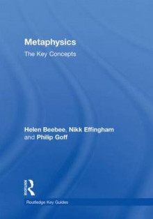 Metaphysics: The Key Concepts av Helen Beebee, Nikk Effingham og Philip Goff (Innbundet)