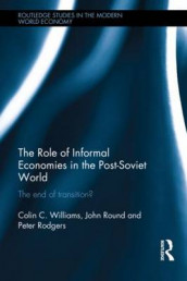 The Role of Informal Economies in the Post-Soviet World av Peter Rodgers, John Round og Colin C. Williams (Innbundet)