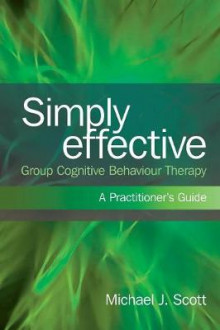 Simply Effective Group Cognitive Behaviour Therapy av Michael J. Scott (Heftet)