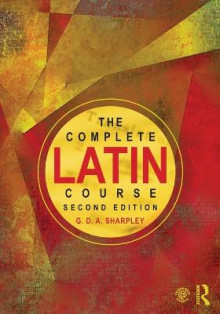 The Complete Latin Course av G. D. A. Sharpley (Heftet)