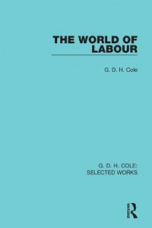 The World of Labour av G. D. H. Cole (Innbundet)