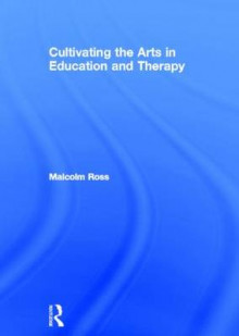 Cultivating the Arts in Education and Therapy av Malcolm Ross (Innbundet)
