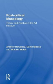 Post Critical Museology av Andrew Dewdney, David Dibosa og Victoria Walsh (Innbundet)