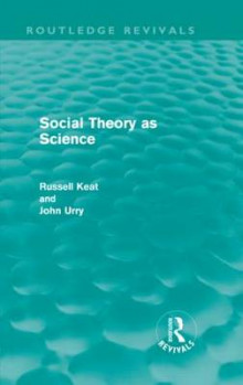 Social Theory as Science av Russell Keat og Professor John Urry (Innbundet)
