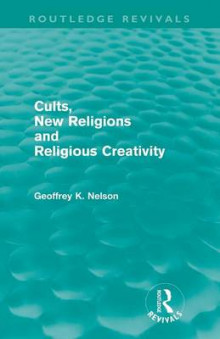 Cults, New Religions and Religious Creativity av Geoffrey Nelson (Heftet)