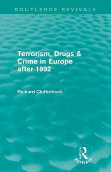Terrorism, Drugs & Crime in Europe after 1992 av Richard Clutterbuck (Heftet)
