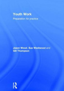 Youth Work av Jason Wood, Sue Westwood og Gill Thompson (Innbundet)