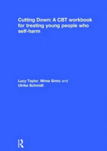 Cutting Down: A CBT workbook for treating young people who self-harm av Lucy Taylor, Mima Simic og Ulrike Schmidt (Innbundet)
