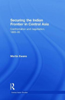 Securing the Indian Frontier in Central Asia av Sir Martin Ewans (Heftet)