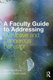 A Faculty Guide to Addressing Disruptive and Dangerous Behavior av W. Scott Lewis og Brian Van Brunt (Heftet)