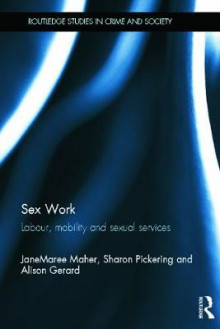 Sex Work: Labour, Mobility and Sexual Services av JaneMaree Maher, Sharon Pickering og Alison Gerard (Heftet)