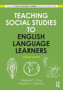 Teaching Social Studies to English Language Learners av Stephen J. Thornton og Barbara C. Cruz (Heftet)