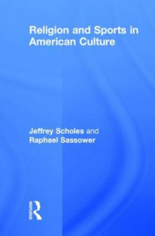 Religion and Sports in American Culture av Jeffrey Scholes og Raphael Sassower (Innbundet)