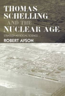 Thomas Schelling and the Nuclear Age av Robert Ayson (Heftet)
