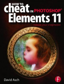 How to Cheat in Photoshop Elements 11 av David Asch og Steve Caplin (Heftet)