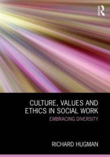 Culture, Values and Ethics in Social Work av Richard Hugman (Heftet)