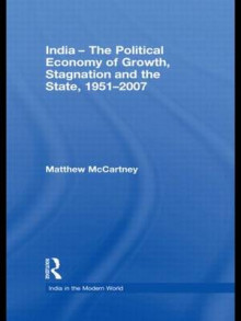 India - the Political Economy of Growth, Stagnation and the State, 1951-2007 av Matthew McCartney (Heftet)