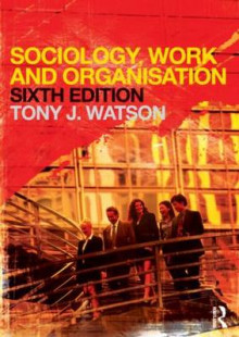 Sociology, Work and Organisation av Tony Watson og Marek Korczynski (Heftet)