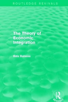 The Theory of Economic Integration av Bela Balassa (Heftet)
