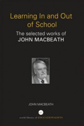 Learning In and Out of School av John MacBeath (Innbundet)