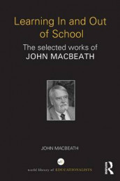 Learning In and Out of School av John MacBeath (Heftet)